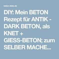 DIY: Mein BETON Rezept für ANTIK - DARK BETON, als KNET + GIESS-BETON; zum SELBER MACHEN - YouTube