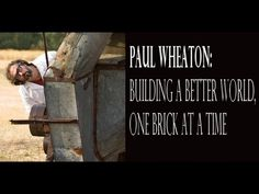 ▶ Paul Wheaton - Building a Better World One Permaculture Brick at a Time - YouTube