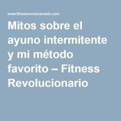 Mitos sobre el ayuno intermitente y mi método favorito – Fitness Revolucionario