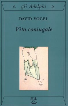 Vita coniugale - David Vogel - Libro - Adelphi - Gli Adelphi | IBS Ibs, Erotic Art, Book Lists, Thriller, David, Reading, Cover, Books, Random