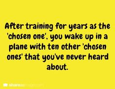 """After training for years as the """"chosen one"""", you wake up in a plane..."""