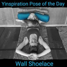 A wonderful variation on wall shoelace! Yin yoga!