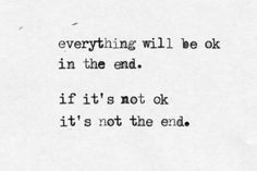 Everything will be ok in the end. If it's not ok, it's not the end. One of my favorite #quotes. Some claim it was said by John Lennon; others Paulo Coelho.