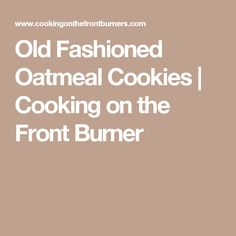 Old Fashioned Oatmeal Cookies   Cooking on the Front Burner