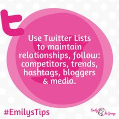 Create Twitter Lists to maintain relationships, follow: competitors, trends, hashtags, bloggers & media.