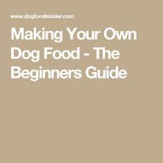 Making Your Own Dog Food - The Beginners Guide
