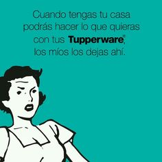 Una madre presta todo menos sus Tupperware. Sabe q no volvería a verlos