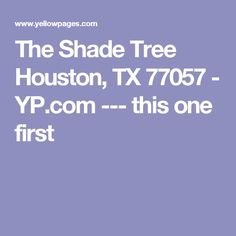 The Shade Tree Houston, TX 77057 - YP.com --- this one first