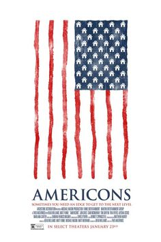 Americons (2015) - Synopsis: AMERICONS tells the story of a broken down collegiate football star who gets a shot at real-estate stardom during the eleventh hour of LA's nihilistic sub-prime mortgage boom.