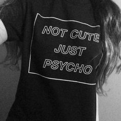 Buy Fashion Casual New Women Cool Not Cute Just Psycho Grunge Style T-Shirt Tee Fashion Tops at Wish - Shopping Made Fun Estilo Grunge, Hipster Grunge, Grunge Style, Neo Grunge, Pale Grunge, Black Hipster, Grunge Hair, Rebel Fashion, Grunge Fashion