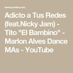 """Adicto a Tus Redes (feat.Nicky Jam) - Tito """"El Bambino"""" - Marlon Alves Dance MAs - YouTube"""