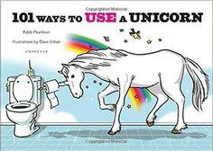 101 Ways to Use a Unicorn: Robb Pearlman, Dave Urban: 9780789329103: Amazon.com: Books