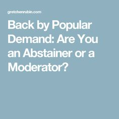 Back by Popular Demand: Are You an Abstainer or a Moderator?