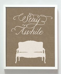 Love this Burlap 'Stay Awhile' Print by Gus & Lula on #zulily! #zulilyfinds