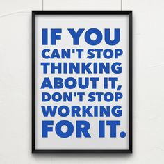 """Love this! """"If you can't stop thinking about it, don't stop working for it. Faith Quotes, Me Quotes, Motivational Quotes, Inspirational Quotes, Qoutes, Words To Live By Quotes, Love Words, Amazing Quotes, Great Quotes"""