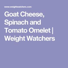 Goat Cheese, Spinach and Tomato Omelet | Weight Watchers