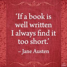 """If a book is well written I always find it too short"" Jane Austen - love this. Always true                                                                                                                                                                                 More"