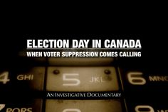 "A Doc Film about ""robocalls"" & Elections Canada investigations to court trials & Fair Elections Act"