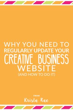 Why You Need To Regularly Update Your Creative Business Website - Krista Rae