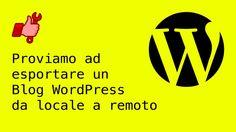 Proviamo ad esportare un Blog WordPress da locale a remoto