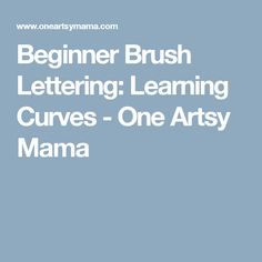 Beginner Brush Lettering: Learning Curves - One Artsy Mama