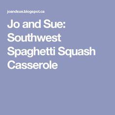 Jo and Sue: Southwest Spaghetti Squash Casserole