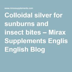 Colloidal silver for sunburns and insect bites – Mirax Supplements English Blog
