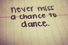 never miss a chance to dance...