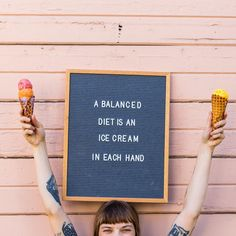 A balanced diet is an ice cream cone in each hand.
