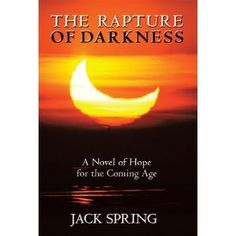 The Rapture of Darkness: A Novel of Hope for the Coming Age (Kindle Edition)  http://skyyvodkaflavors.com/amazonimage.php?p=B007JLU9AO  B007JLU9AO