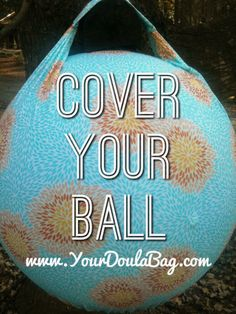 Birth Ball Covers, keep your ball clean, soft and use the handy handle to carry or hang up out of the way. www.YourDoulaBag.com
