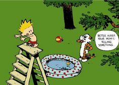 Better hurry, your mom's yelling something. - Calvin & Hobbes