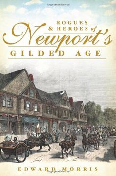"Read ""Rogues and Heroes of Newport's Gilded Age"" by Edward Morris available from Rakuten Kobo. Newport, Rhode Island, was the summer playground of the Gilded Age for the Astors, Belmonts and Vanderbilts. I Love Books, Books To Read, My Books, Reading Books, Gilded Age, Historical Fiction, So Little Time, Newport, Nonfiction"