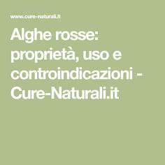 Alghe rosse: proprietà, uso e controindicazioni - Cure-Naturali.it
