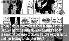 SASUSAKU FACTS When Sakura reconfesses her feelings to stop Sasuke fighting with Naruto, Sasuke's body is shaking because of Sakura's love expressions and her feelings. (Read manga chapter 693)