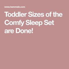 Toddler Sizes of the Comfy Sleep Set are Done!