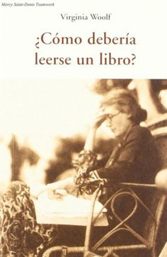 Cómo debería leerse un libro, Virginia Woolf, José J. Olañeta, Editor, Barcelona, 2012.