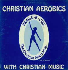 Christian Aerobics (With Christian Music) Sounds legit! Hahaha I found this pretty funny