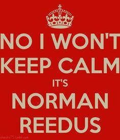 No I won't keep calm!  Norman Reedus - The Walking Dead