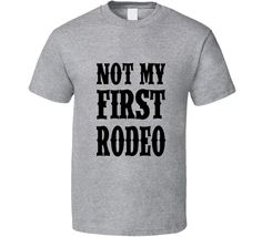 Not My First Rodeo Cowboy Funny T Shirt