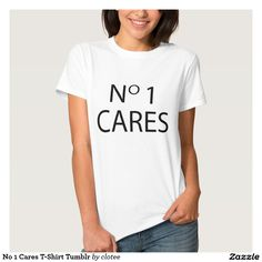 No 1 Cares T-Shirt Tumblr. #tumblr #zazzle #polyvore #fashionblogger #streetstyle #inspiration #hipster #teen