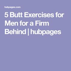 5 Butt Exercises for Men for a Firm Behind   hubpages