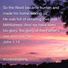 So The Word Became Human Greek Became Flesh He Was Full Of Unfailing Love And Faithfulness Also In And We Have Seen His Glory The Glory Of The Fathers