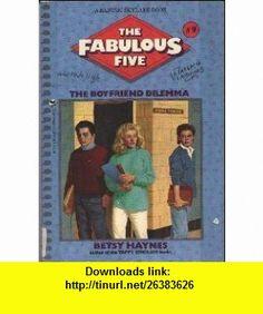 The Boyfriend Dilemma (Fabulous Five) (9780553157208) Betsy Haynes , ISBN-10: 0553157205  , ISBN-13: 978-0553157208 ,  , tutorials , pdf , ebook , torrent , downloads , rapidshare , filesonic , hotfile , megaupload , fileserve