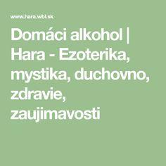 Domáci alkohol | Hara - Ezoterika, mystika, duchovno, zdravie, zaujimavosti Reiki, Math Equations, Medicine, Alcohol