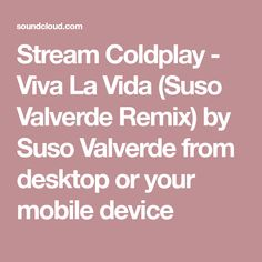 Stream Coldplay - Viva La Vida (Suso Valverde Remix) by Suso Valverde from desktop or your mobile device