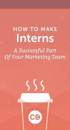 4f24aa6cad9 How To Make Interns A Successful Part Of Your Marketing Team 76
