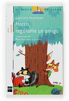 Morris, regálame un amigo / Gabriela Keselman ; ilustraciones de Maximiliano Luchini. SM, 2014
