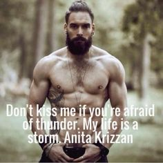 Don't kiss me if you're afraid of thunder. my life is a storm. anita krizzan