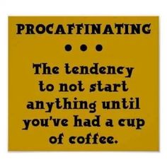 Procaffinating Funny Coffee Poster Sign Caffeine Zazzle com is part of Coffee humor - Shop Procaffinating Funny Coffee Poster Sign Caffeine created by FunnyBusiness Personalize it with photos & text or purchase as is!